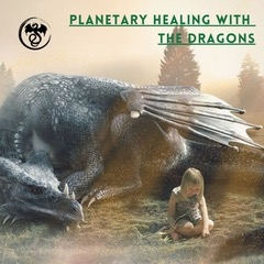 Planetary Healing with the Dragons